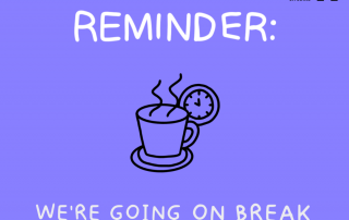 Purple graphic with black illustration of coffee mug and clock. White text reads:Reminder: we're going on break